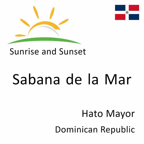 Sunrise and sunset times for Sabana de la Mar, Hato Mayor, Dominican Republic