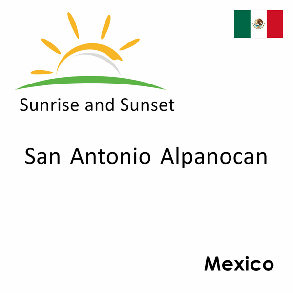 Sunrise and sunset times for San Antonio Alpanocan, Mexico