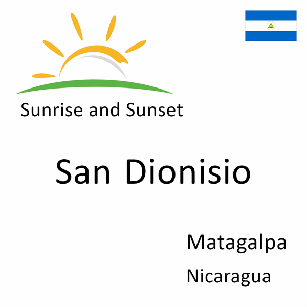 Sunrise and sunset times for San Dionisio, Matagalpa, Nicaragua