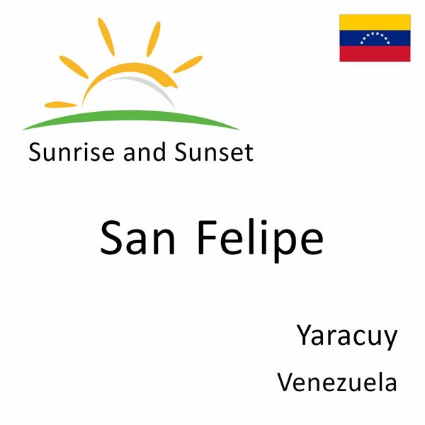 Sunrise and sunset times for San Felipe, Yaracuy, Venezuela