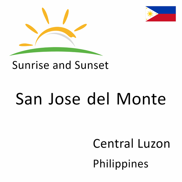 Sunrise and sunset times for San Jose del Monte, Central Luzon, Philippines