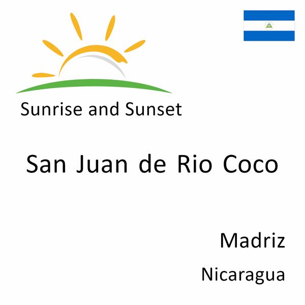 Sunrise and sunset times for San Juan de Rio Coco, Madriz, Nicaragua