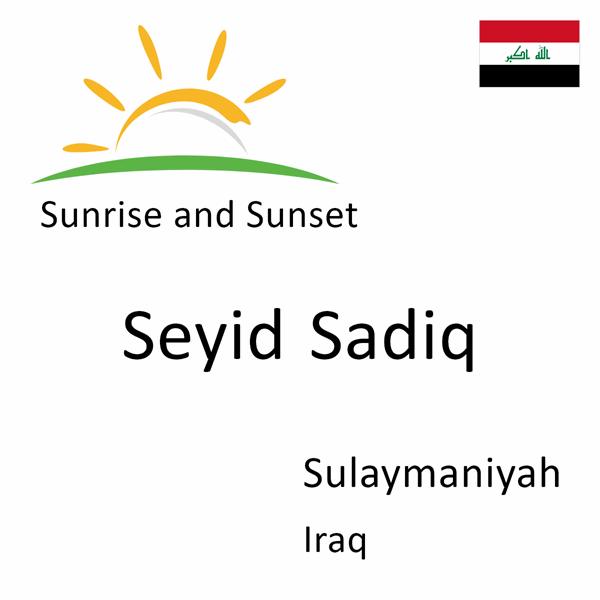Sunrise and sunset times for Seyid Sadiq, Sulaymaniyah, Iraq