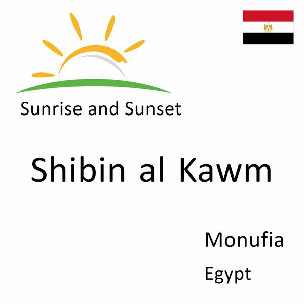 Sunrise and sunset times for Shibin al Kawm, Monufia, Egypt