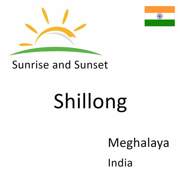 Sunrise and sunset times for Shillong, Meghalaya, India