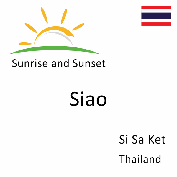 Sunrise and sunset times for Siao, Si Sa Ket, Thailand