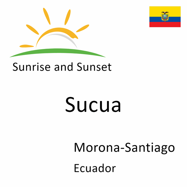 Sunrise and sunset times for Sucua, Morona-Santiago, Ecuador