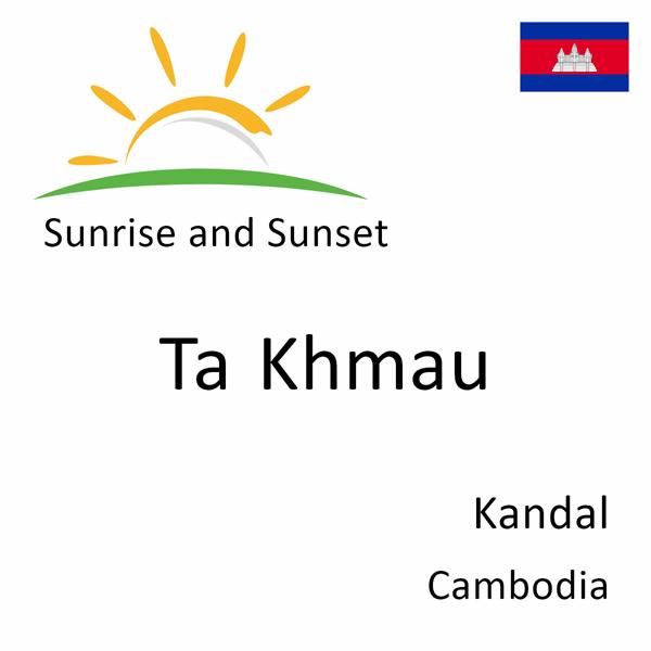 Sunrise and sunset times for Ta Khmau, Kandal, Cambodia