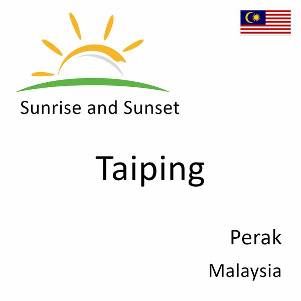 Sunrise and sunset times for Taiping, Perak, Malaysia