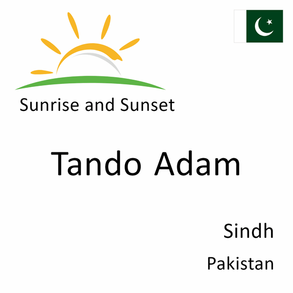 Sunrise and sunset times for Tando Adam, Sindh, Pakistan