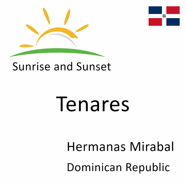 Sunrise and sunset times for Tenares, Hermanas Mirabal, Dominican Republic