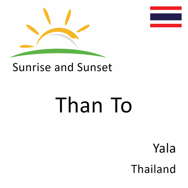 Sunrise and sunset times for Than To, Yala, Thailand