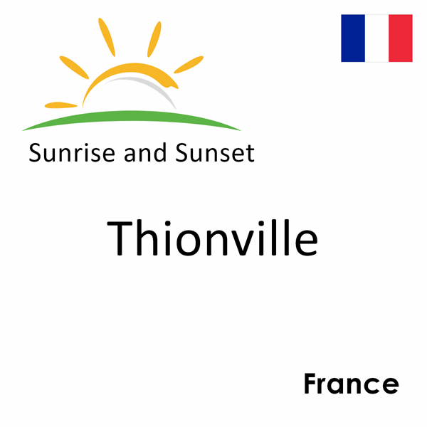 Sunrise and sunset times for Thionville, France