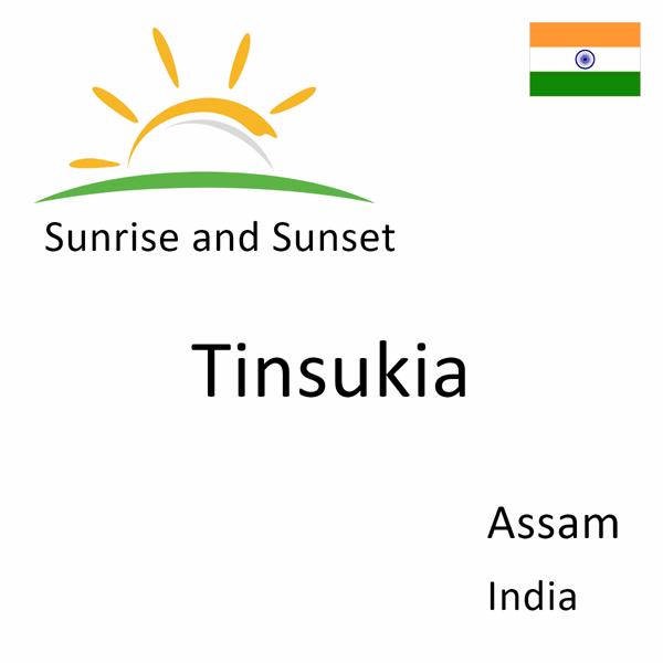 Sunrise and sunset times for Tinsukia, Assam, India