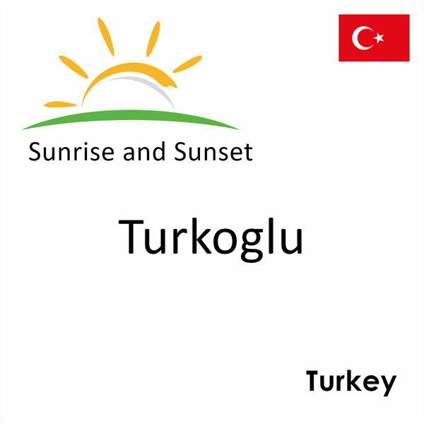 Sunrise and sunset times for Turkoglu, Turkey