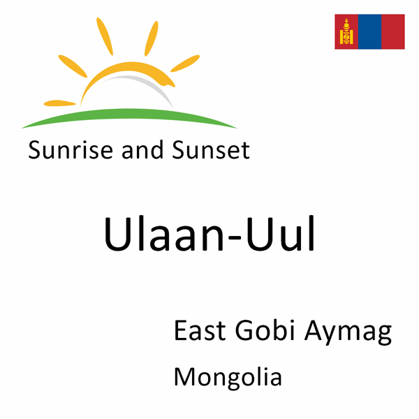 Sunrise and sunset times for Ulaan-Uul, East Gobi Aymag, Mongolia