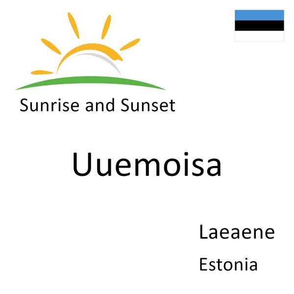 Sunrise and sunset times for Uuemoisa, Laeaene, Estonia