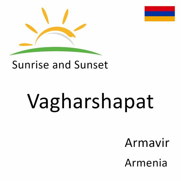 Sunrise and sunset times for Vagharshapat, Armavir, Armenia