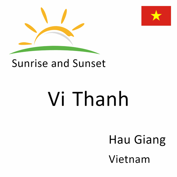Sunrise and sunset times for Vi Thanh, Hau Giang, Vietnam