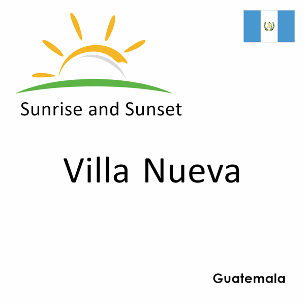 Sunrise and sunset times for Villa Nueva, Guatemala