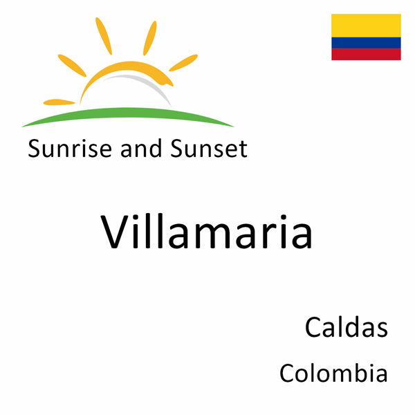 Sunrise and sunset times for Villamaria, Caldas, Colombia