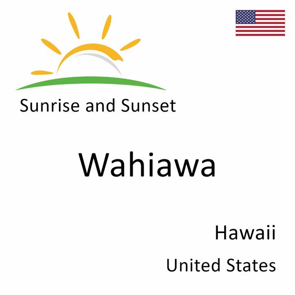 Sunrise and sunset times for Wahiawa, Hawaii, United States