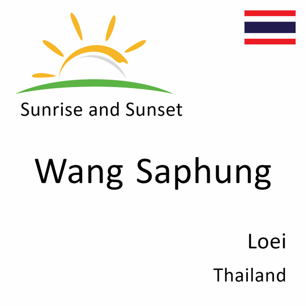 Sunrise and sunset times for Wang Saphung, Loei, Thailand