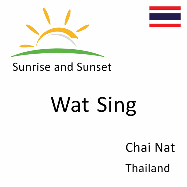 Sunrise and sunset times for Wat Sing, Chai Nat, Thailand