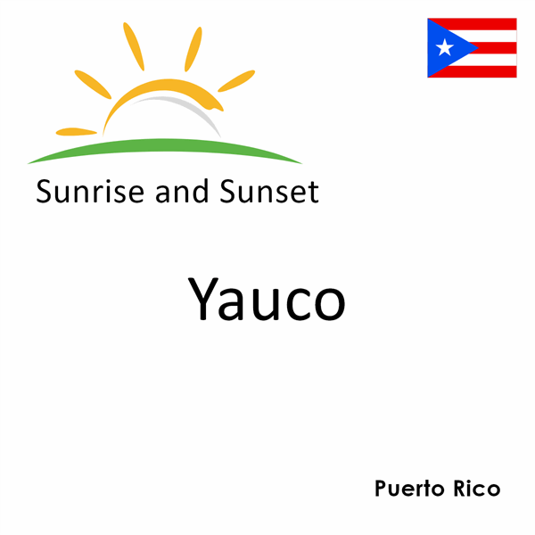 Sunrise and sunset times for Yauco, Puerto Rico