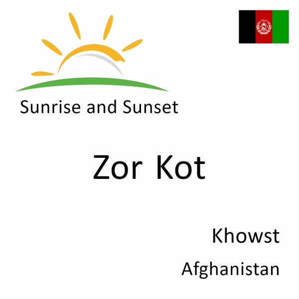 Sunrise and sunset times for Zor Kot, Khowst, Afghanistan